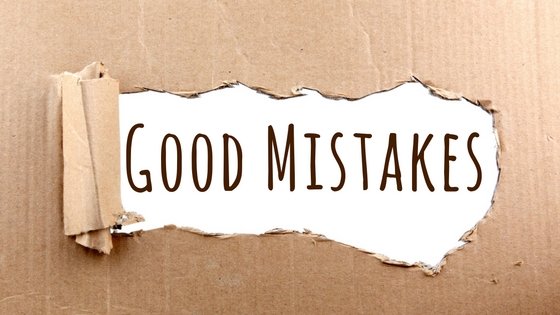 Good Mistakes Blog Post