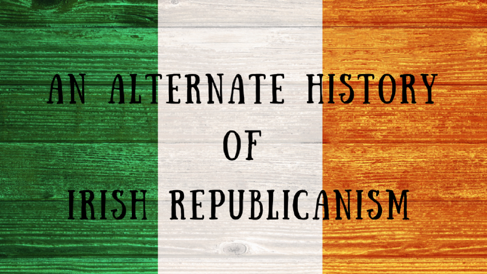 an-alternate-history-of-irish-republicanism