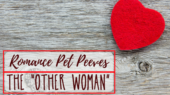 Romance Pet Peeves - The Other Woman