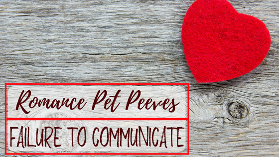 Romance Pet Peeves - Failure to Communicate